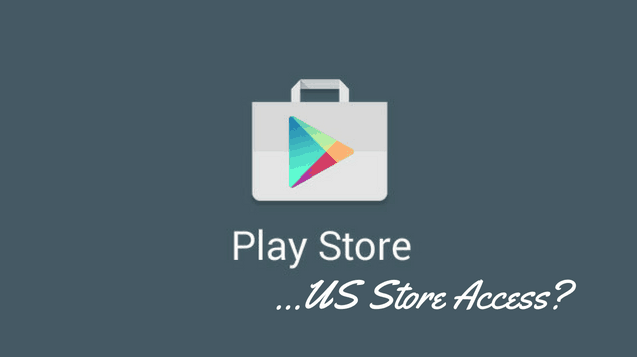How to access US Google Play content