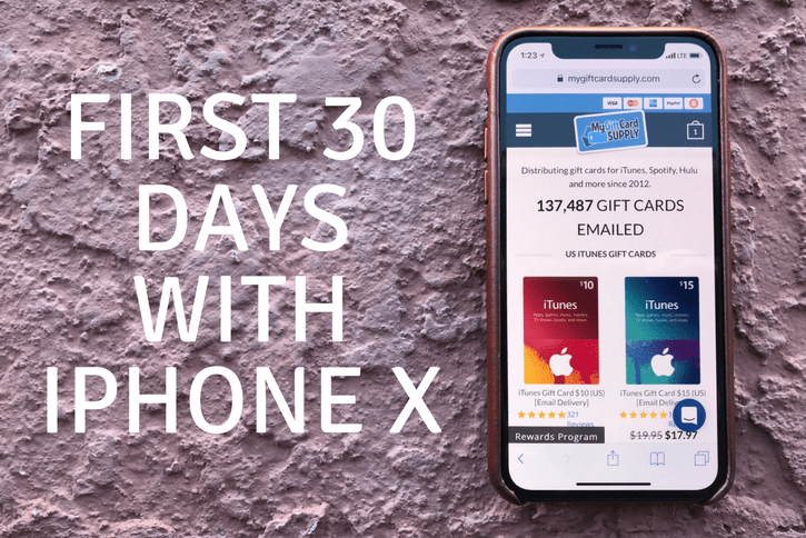 My first 30 days with Apple's new iPhone X - MyGiftCardSupply