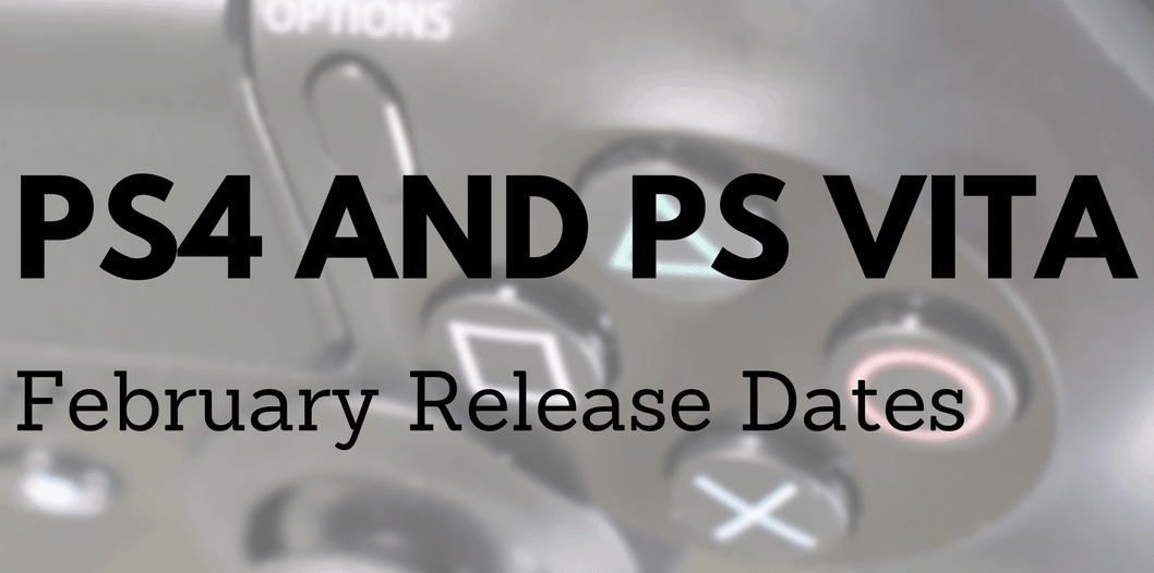 PS4 and PS Vita February Release Dates
